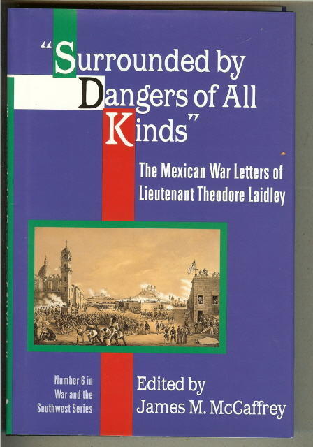 "Image for ""SURROUNDED BY DANGERS OF ALL KINDS. The Mexican War Letters of Lt. Theodore Laidley."