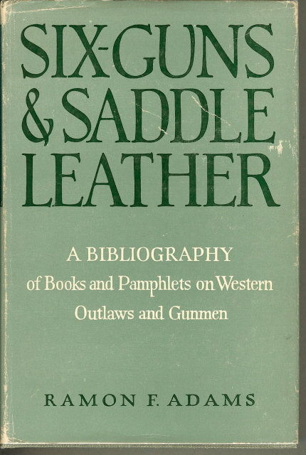 Image for SIX GUNS AND SADDLE LEATHER. Bibliography of Books and Pamphlets on Western Outlaws and Gunmen.